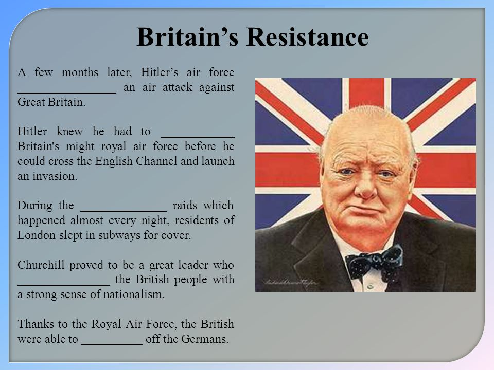 Britain's Resistance A few months later, Hitler's air force ________________ an air attack against Great Britain.