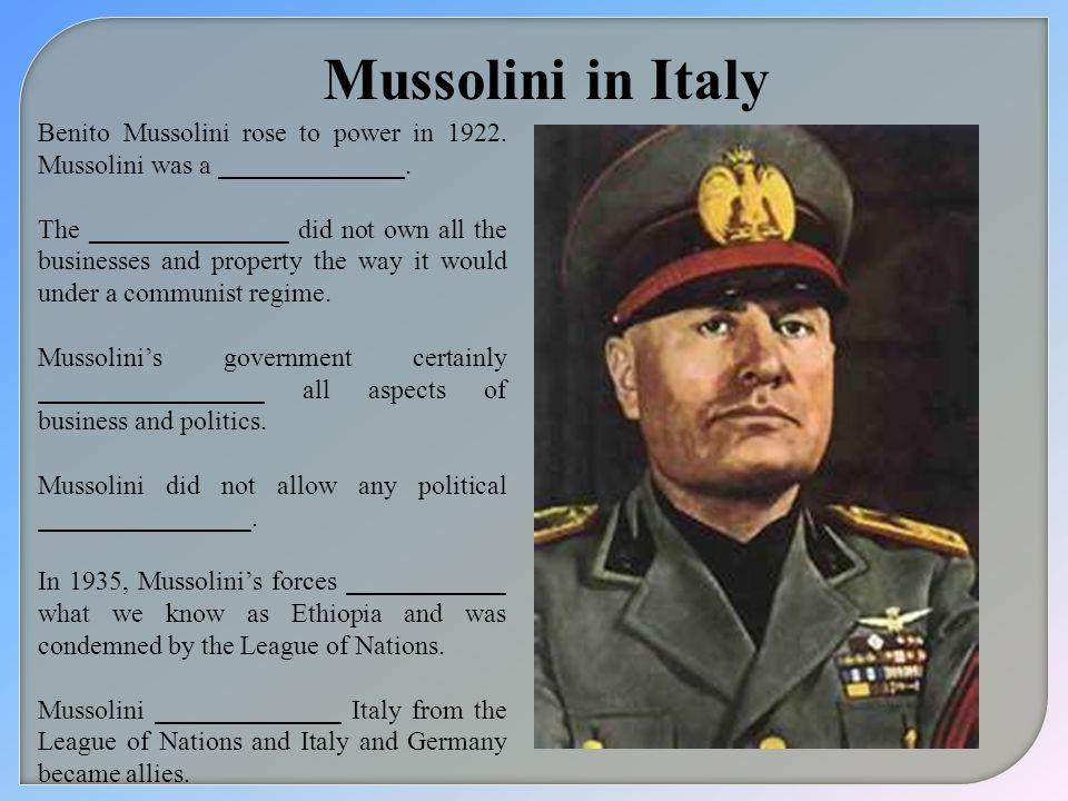 Mussolini in Italy Benito Mussolini rose to power in 1922. Mussolini was a ______________.