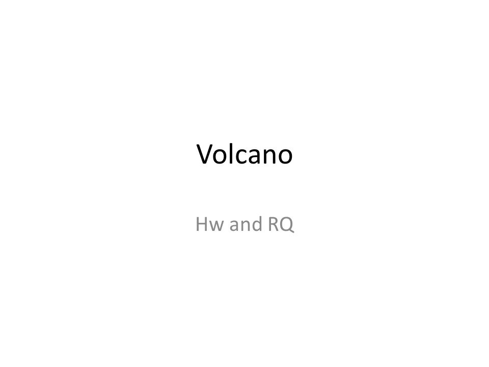 Volcano Hw and RQ