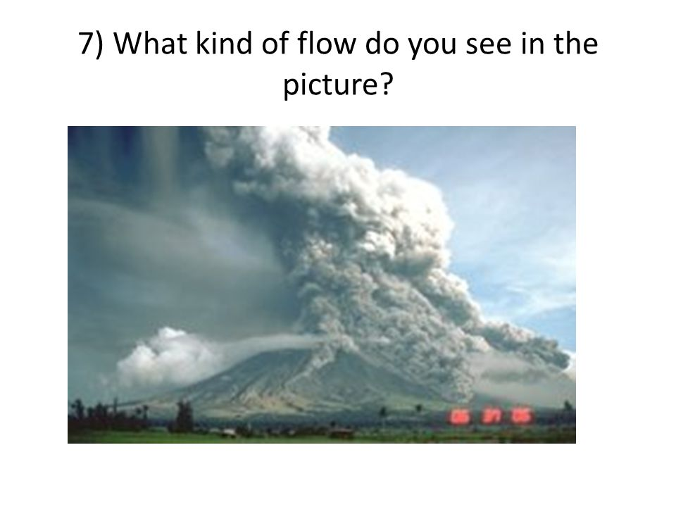 7) What kind of flow do you see in the picture