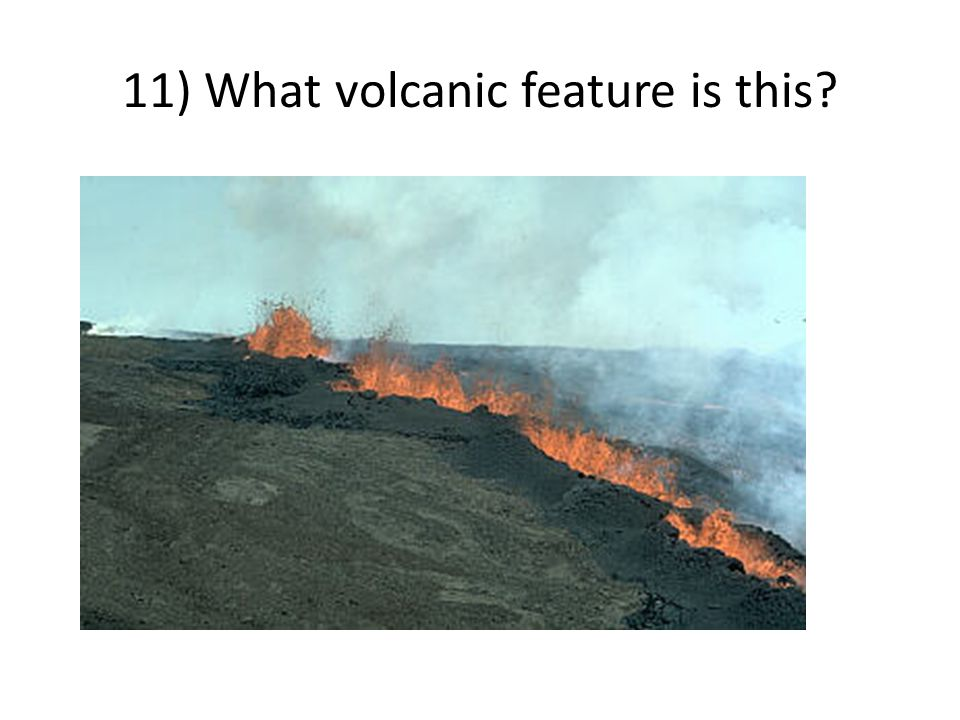 11) What volcanic feature is this