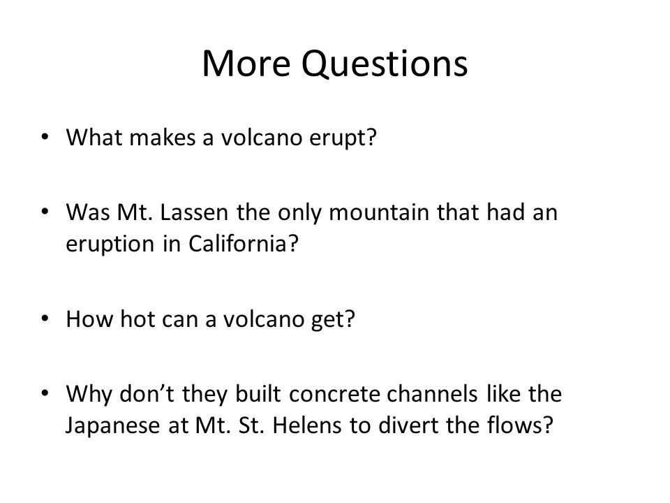 More Questions What makes a volcano erupt