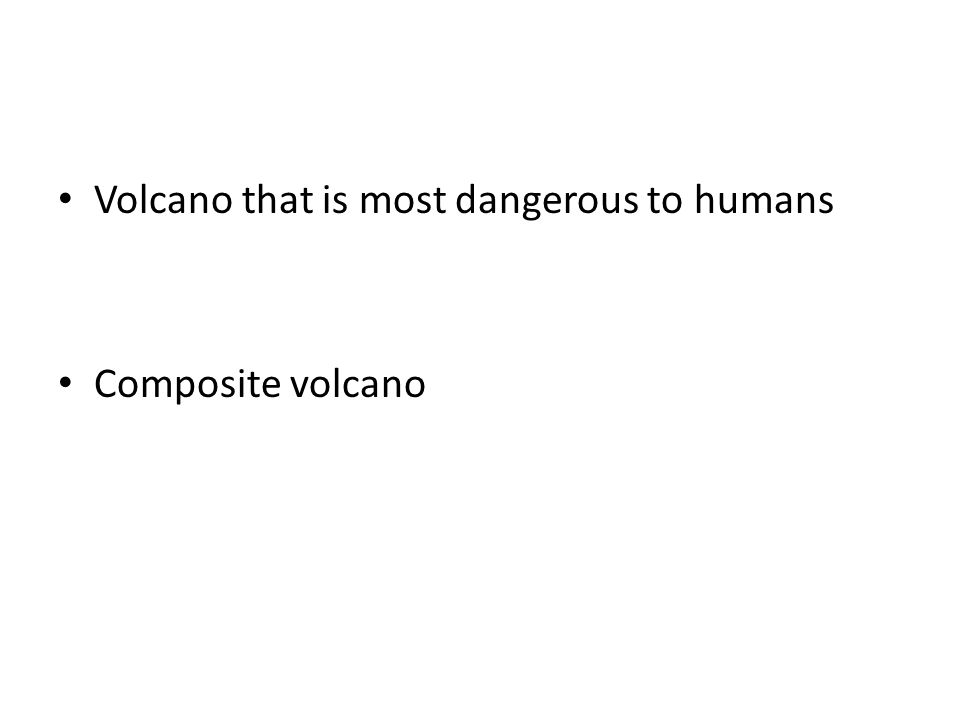 Volcano that is most dangerous to humans