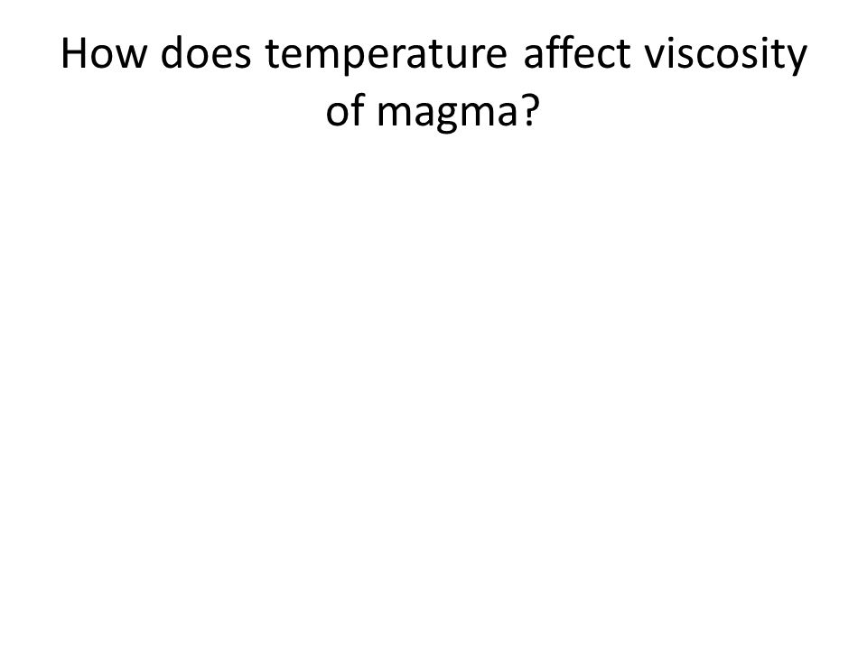 How does temperature affect viscosity of magma