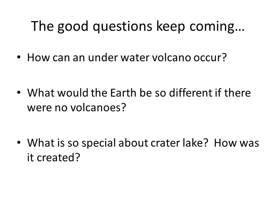 The good questions keep coming…
