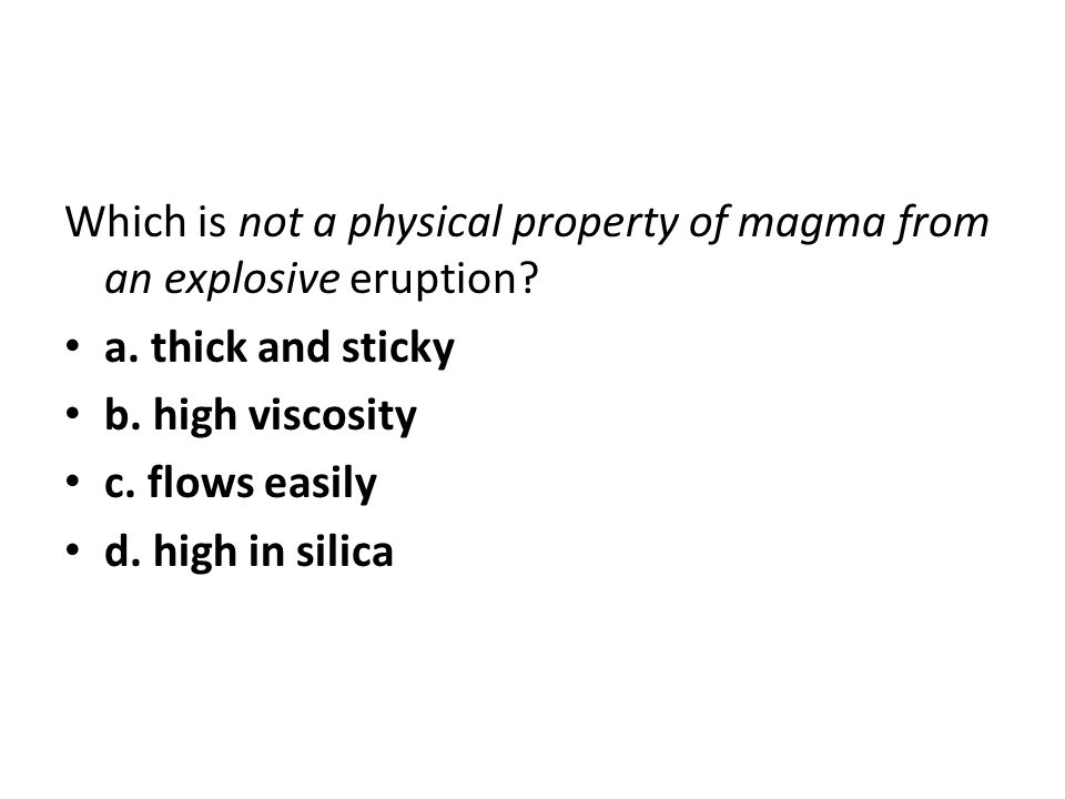 Which is not a physical property of magma from an explosive eruption