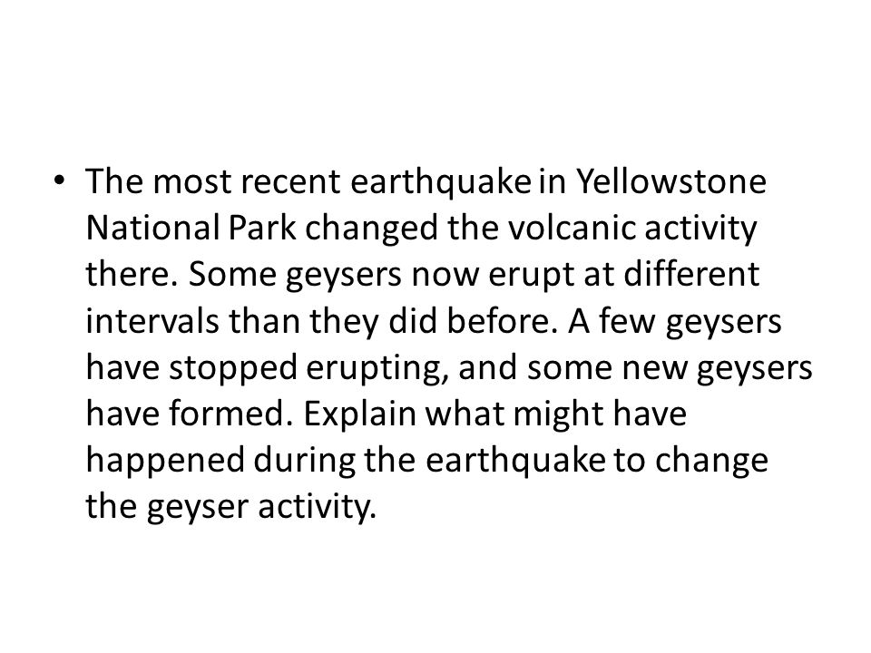 The most recent earthquake in Yellowstone National Park changed the volcanic activity there.