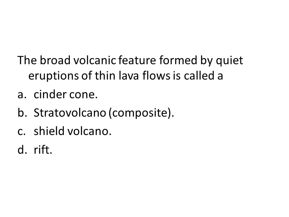 The broad volcanic feature formed by quiet eruptions of thin lava flows is called a