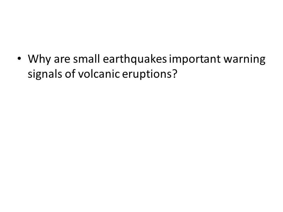 Why are small earthquakes important warning signals of volcanic eruptions