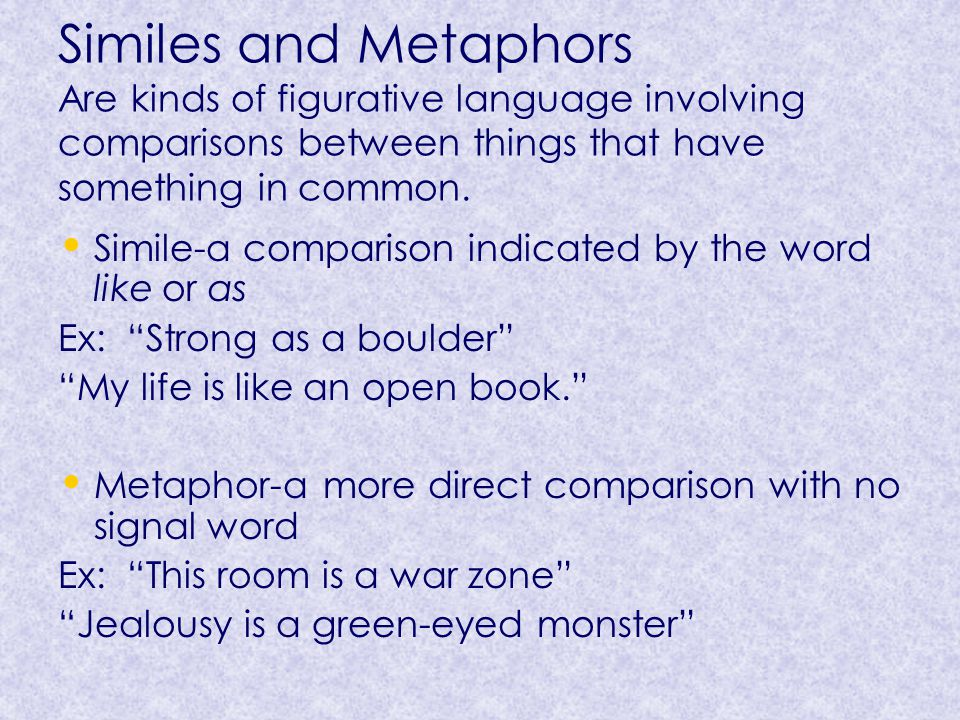 Similes and Metaphors Are kinds of figurative language involving comparisons between things that have something in common.