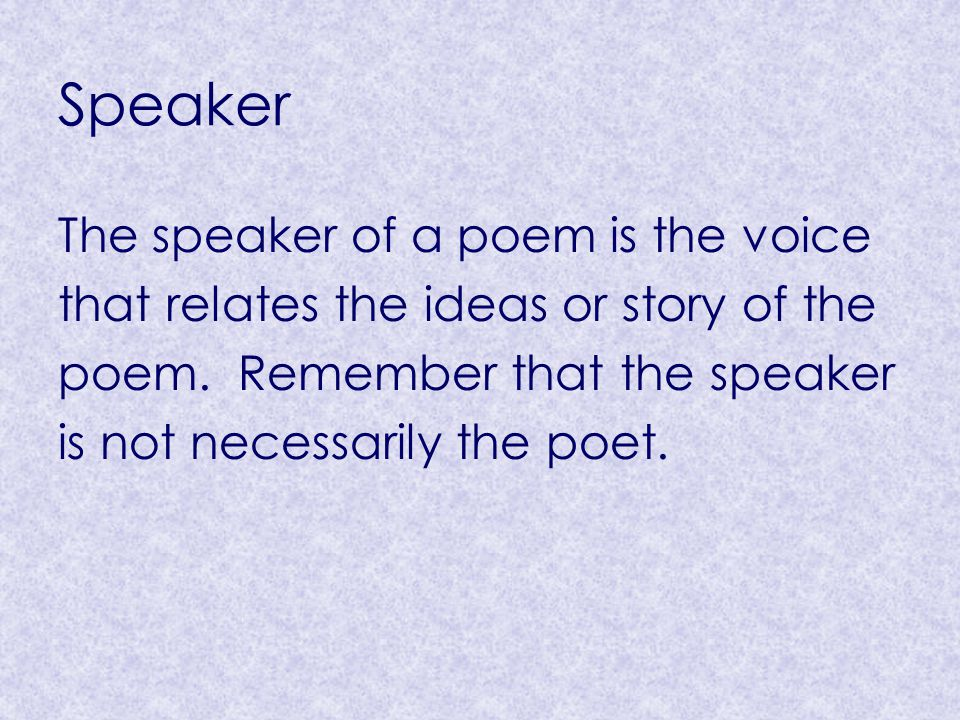 Speaker The speaker of a poem is the voice