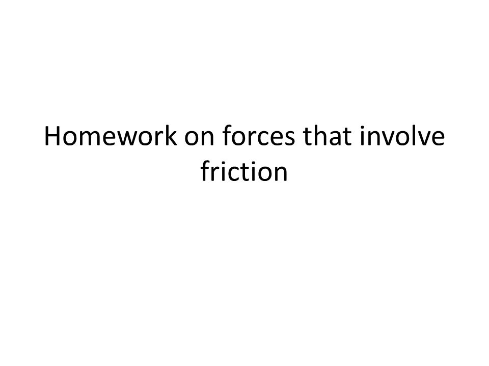 Homework on forces that involve friction
