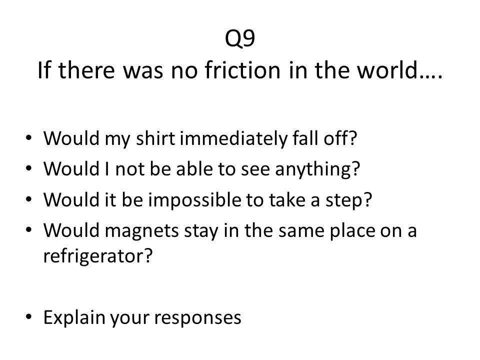 Q9 If there was no friction in the world….
