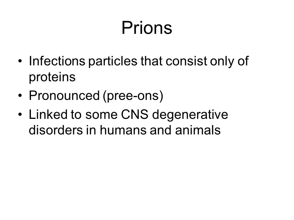 Prions Infections particles that consist only of proteins