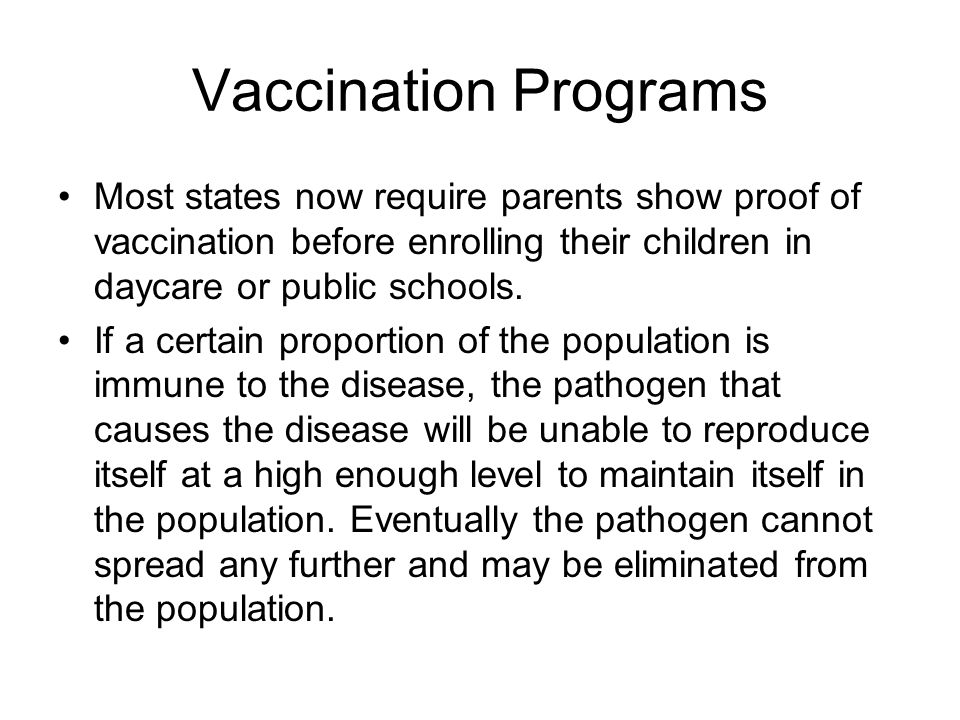 Vaccination Programs Most states now require parents show proof of vaccination before enrolling their children in daycare or public schools.