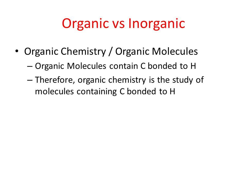 Organic vs Inorganic Organic Chemistry / Organic Molecules