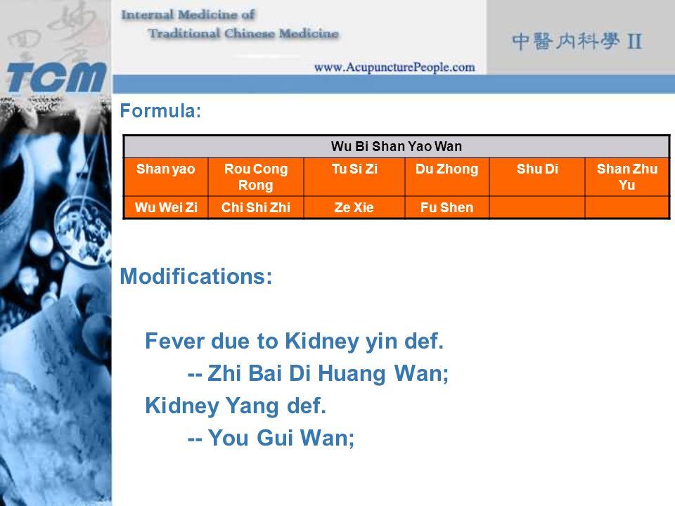 Fever due to Kidney yin def. -- Zhi Bai Di Huang Wan; Kidney Yang def.