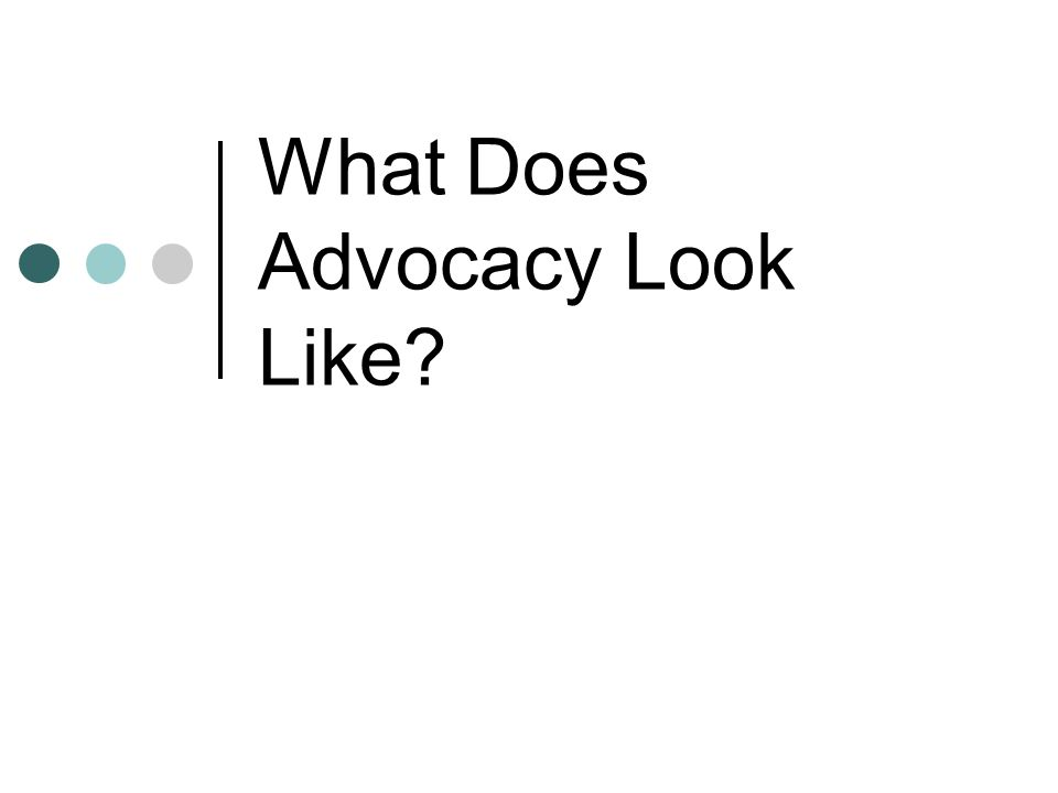 What Does Advocacy Look Like