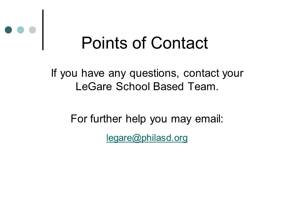 Points of Contact If you have any questions, contact your LeGare School Based Team. For further help you may email: