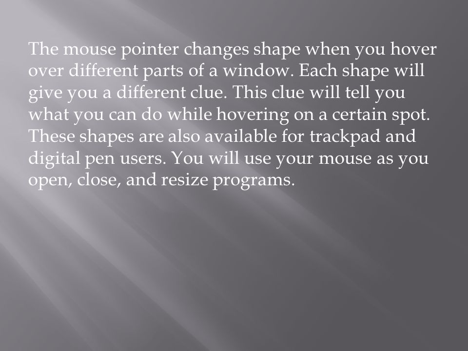 The mouse pointer changes shape when you hover over different parts of a window.