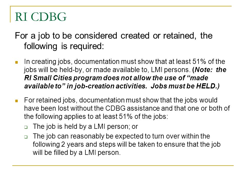 RI CDBG For a job to be considered created or retained, the following is required: