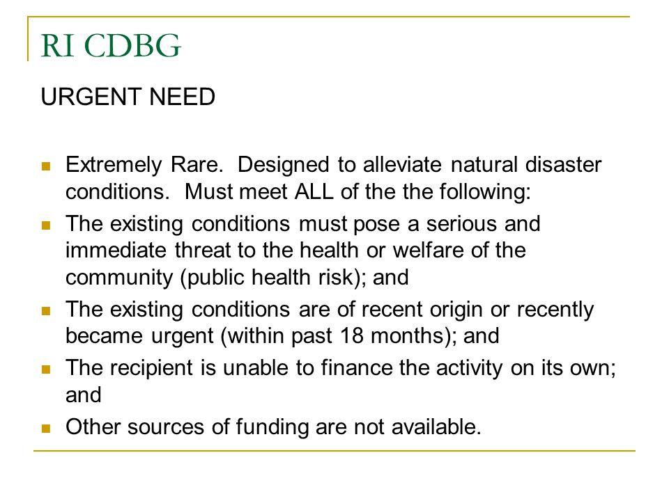 RI CDBG URGENT NEED. Extremely Rare. Designed to alleviate natural disaster conditions. Must meet ALL of the the following: