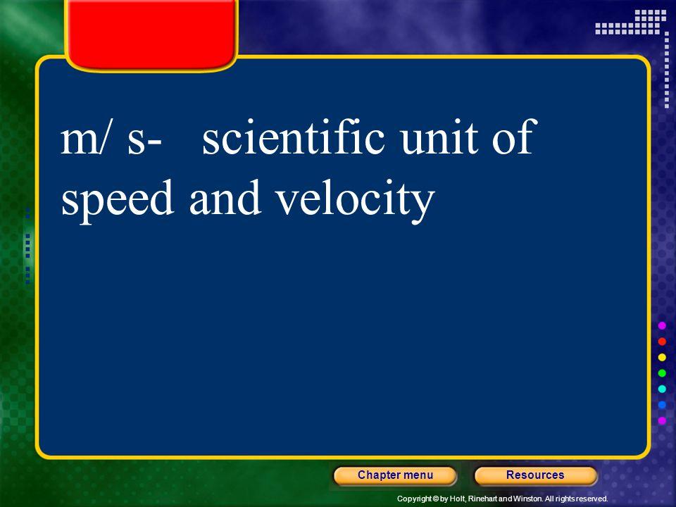 m/ s- scientific unit of speed and velocity