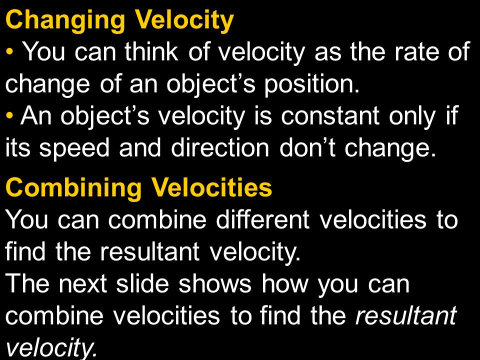 Changing Velocity You can think of velocity as the rate of change of an object's position.