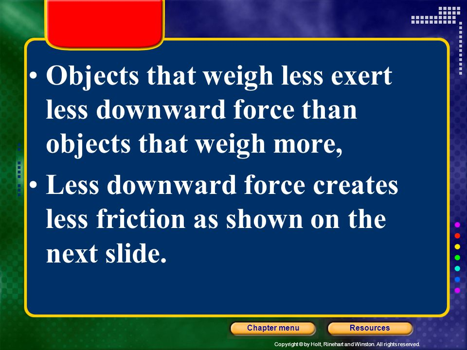 Objects that weigh less exert less downward force than objects that weigh more,