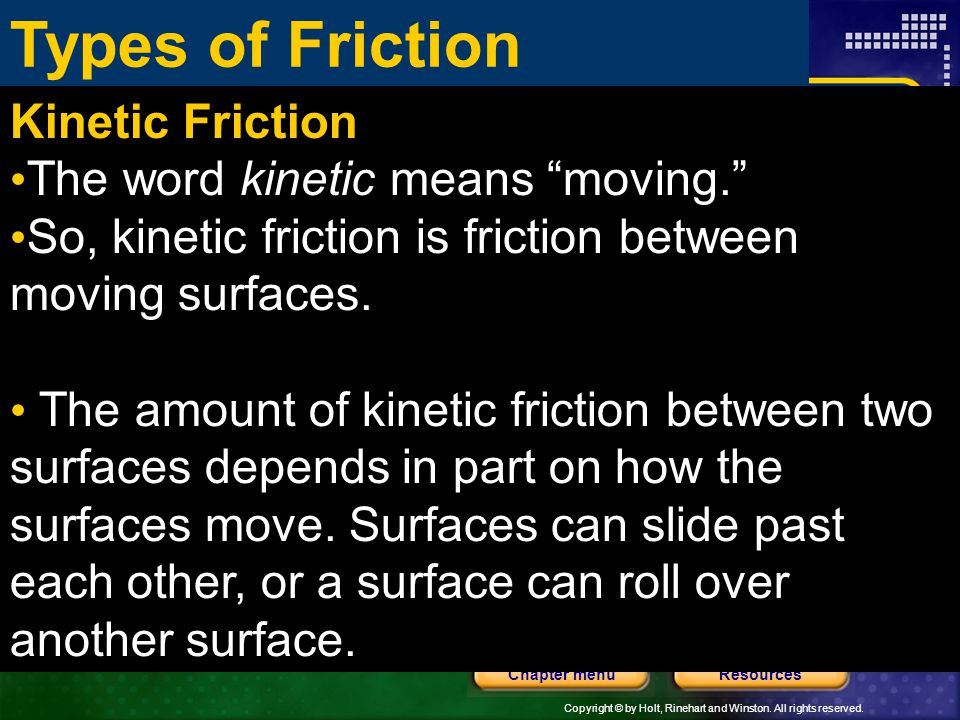 Types of Friction Kinetic Friction The word kinetic means moving.