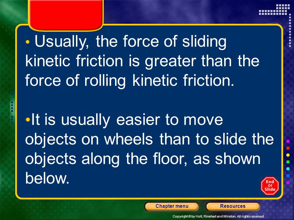 Usually, the force of sliding kinetic friction is greater than the force of rolling kinetic friction.