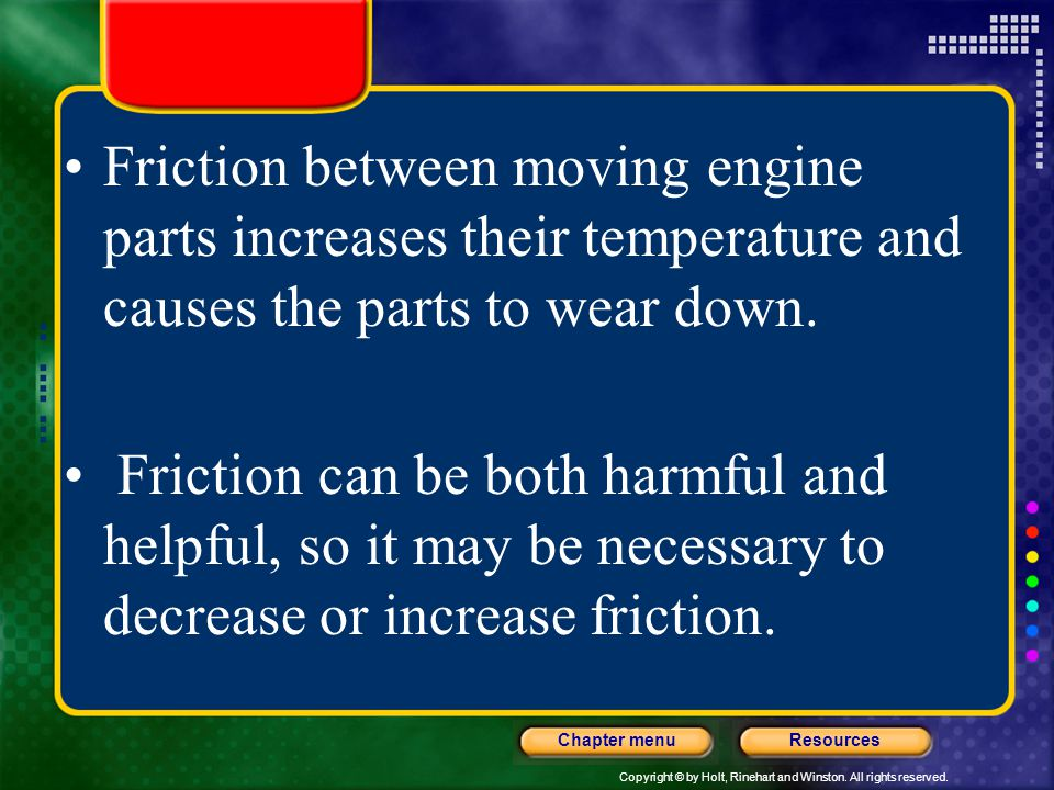 Friction between moving engine parts increases their temperature and causes the parts to wear down.