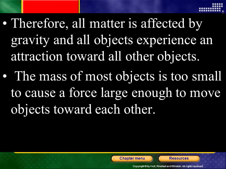 Therefore, all matter is affected by gravity and all objects experience an attraction toward all other objects.