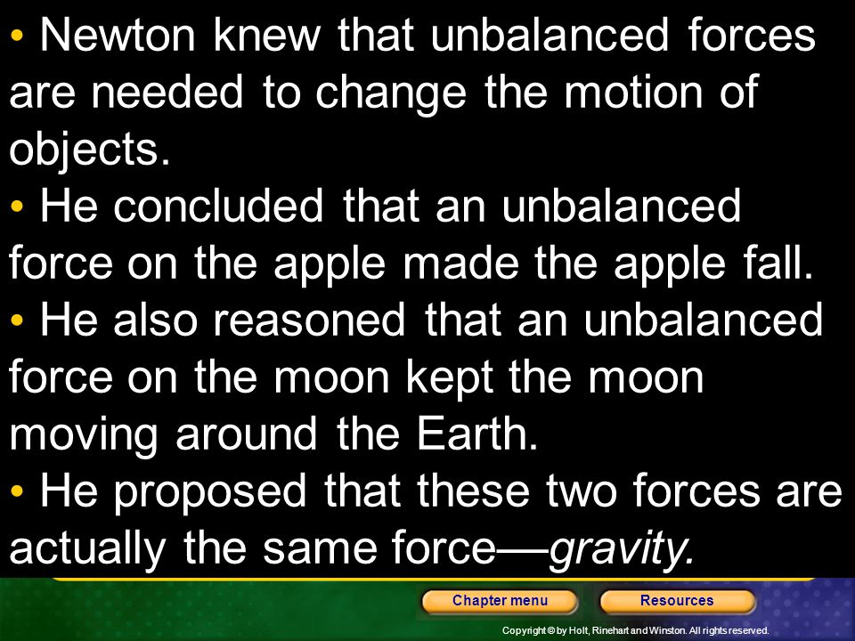 Newton knew that unbalanced forces are needed to change the motion of objects.