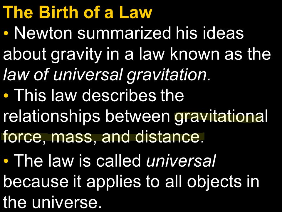 The Birth of a Law Newton summarized his ideas about gravity in a law known as the law of universal gravitation.