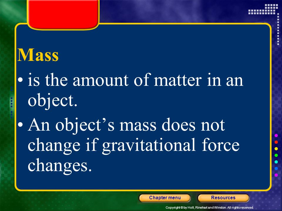 Mass is the amount of matter in an object.