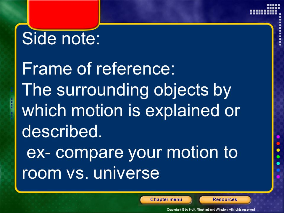 Side note: Frame of reference: The surrounding objects by which motion is explained or described.