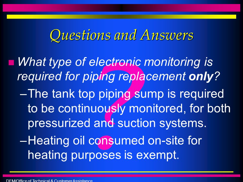 Questions and Answers What type of electronic monitoring is required for piping replacement only