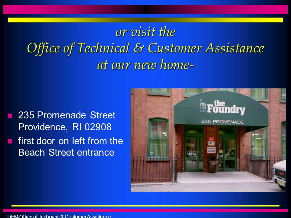 or visit the Office of Technical & Customer Assistance at our new home-