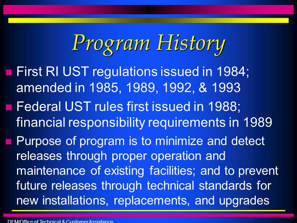 Program History First RI UST regulations issued in 1984; amended in 1985, 1989, 1992, & 1993.