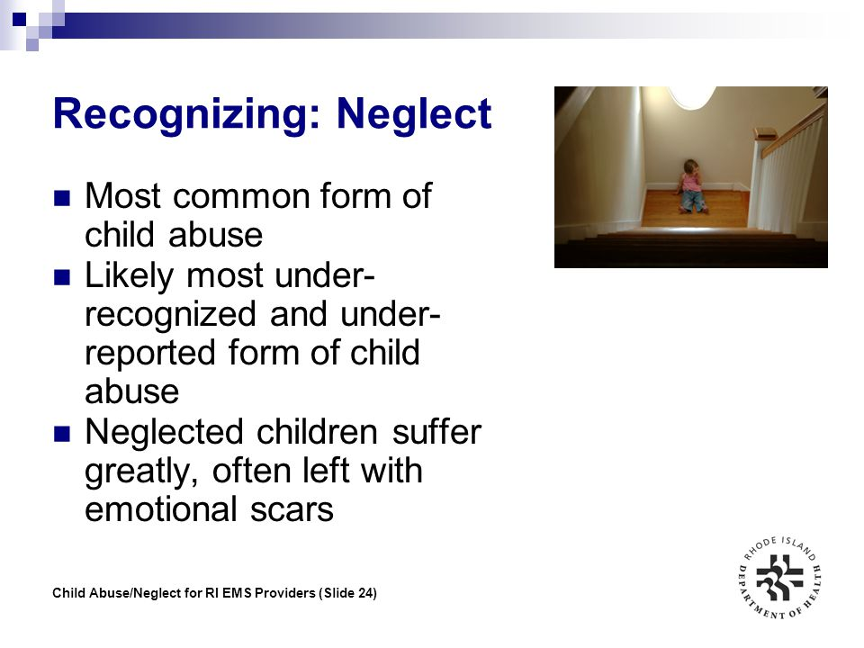 Recognizing: Neglect Most common form of child abuse