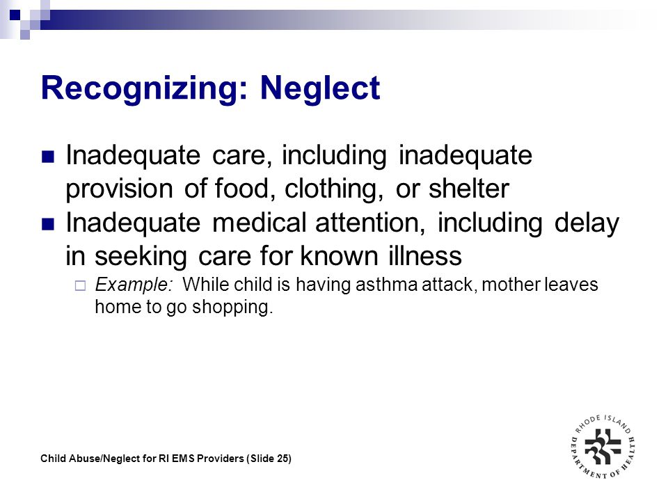Recognizing: Neglect Inadequate care, including inadequate provision of food, clothing, or shelter.