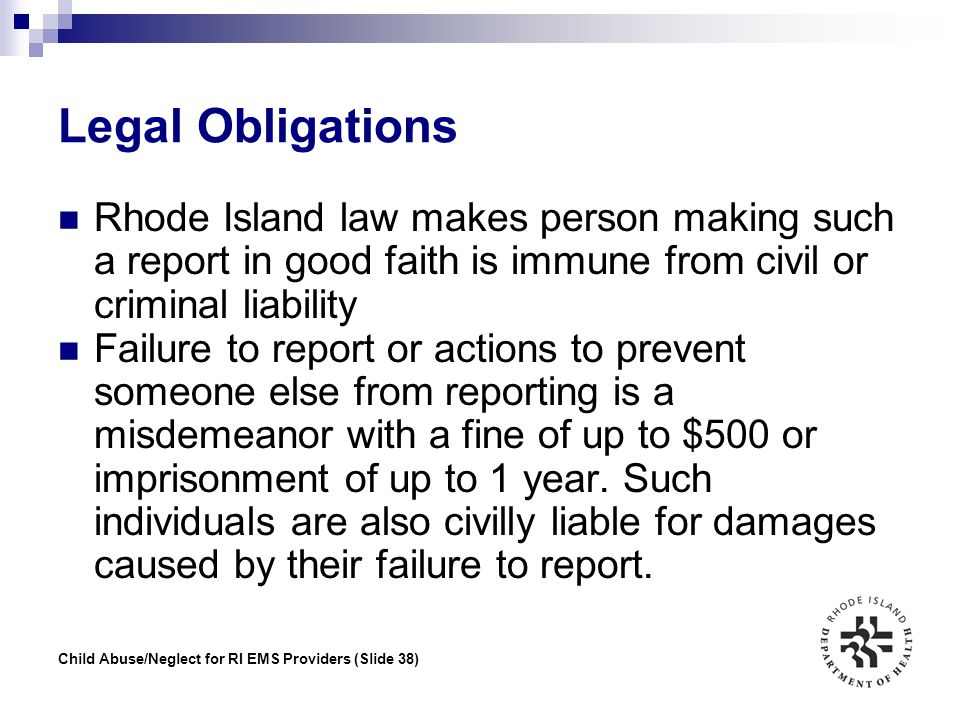 Legal Obligations Rhode Island law makes person making such a report in good faith is immune from civil or criminal liability.