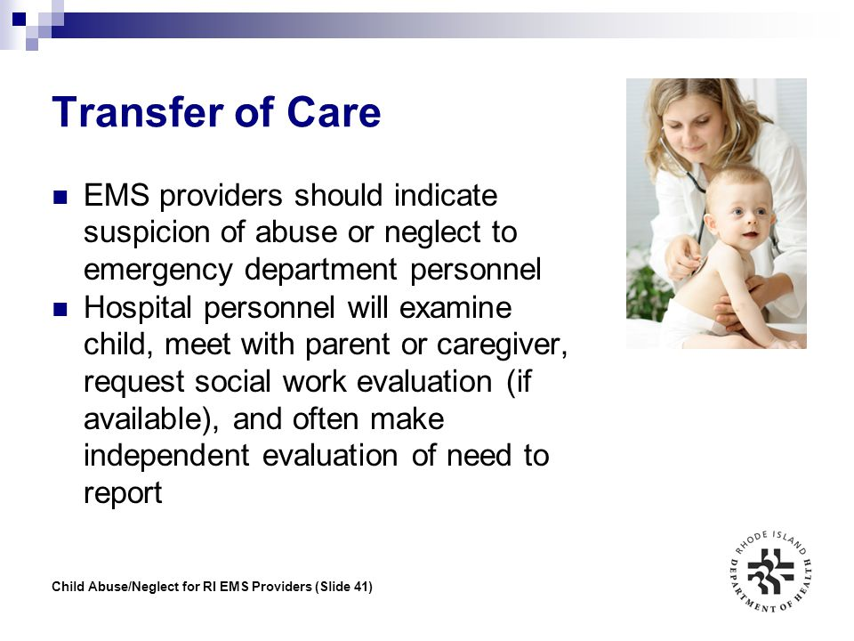 Transfer of Care EMS providers should indicate suspicion of abuse or neglect to emergency department personnel.