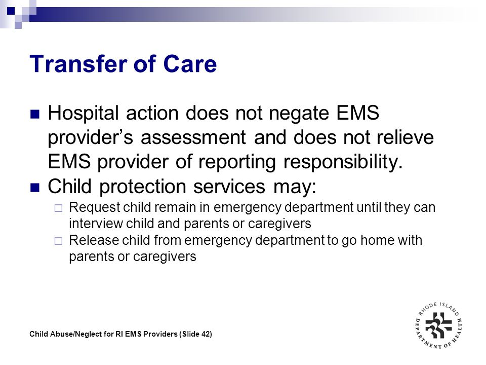 Transfer of Care Hospital action does not negate EMS provider's assessment and does not relieve EMS provider of reporting responsibility.