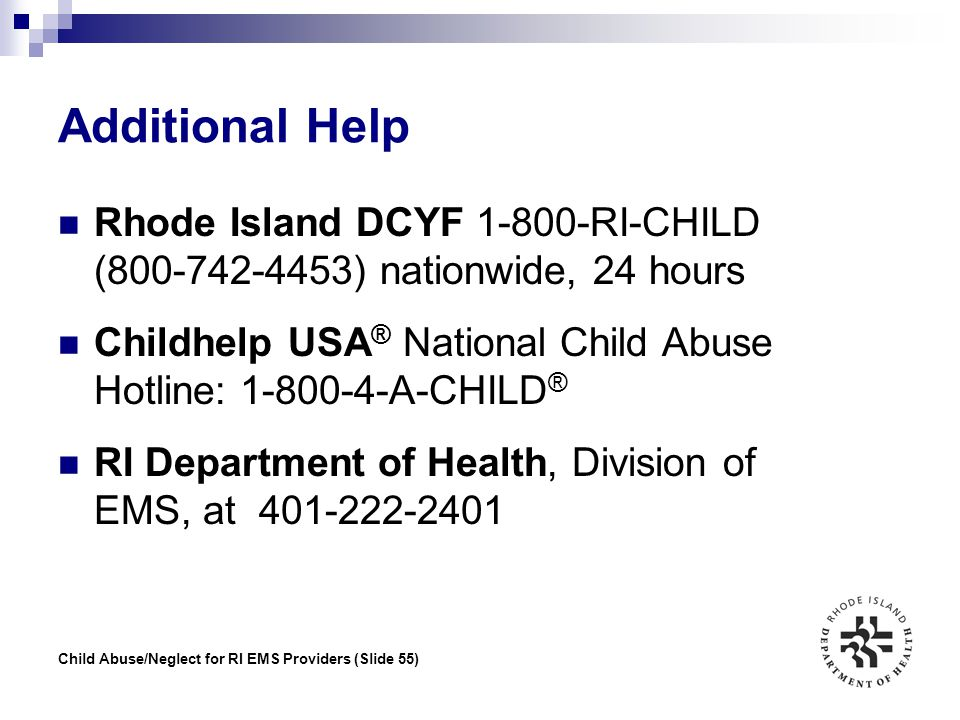 Additional Help Rhode Island DCYF 1-800-RI-CHILD (800-742-4453) nationwide, 24 hours.