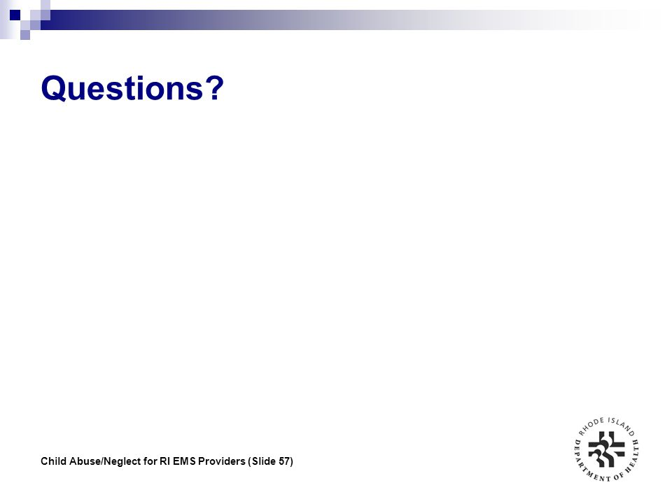 Questions Child Abuse/Neglect for RI EMS Providers (Slide 57)