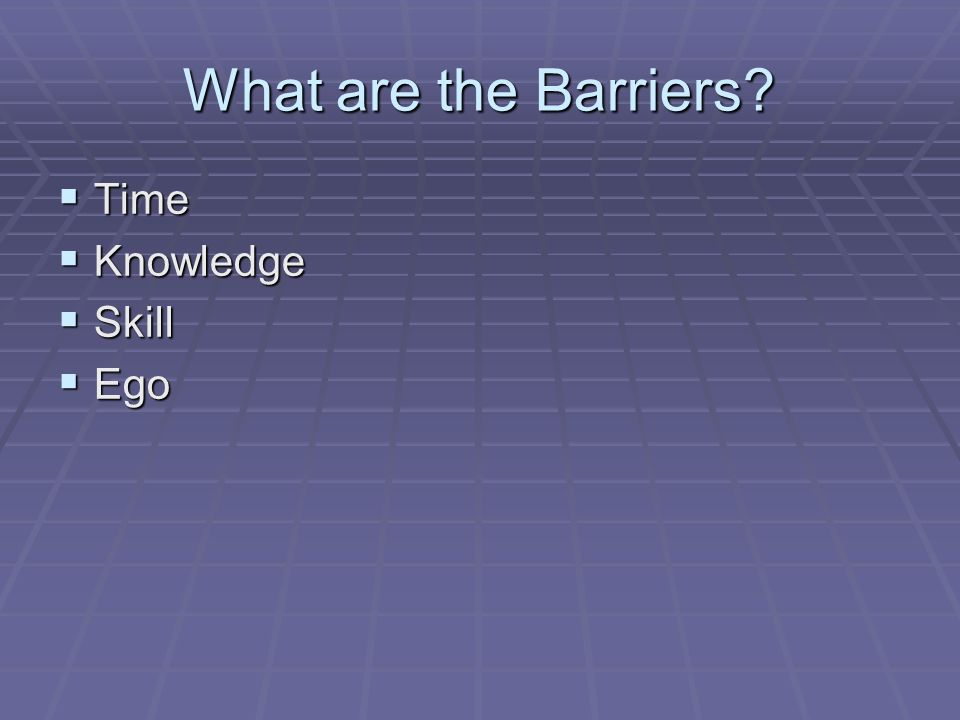 What are the Barriers Time Knowledge Skill Ego
