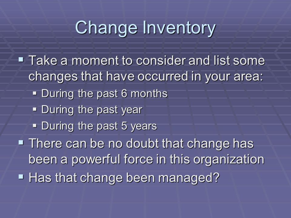 Change Inventory Take a moment to consider and list some changes that have occurred in your area: During the past 6 months.