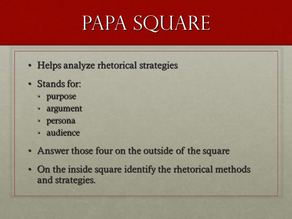 PAPA square Helps analyze rhetorical strategies Stands for:
